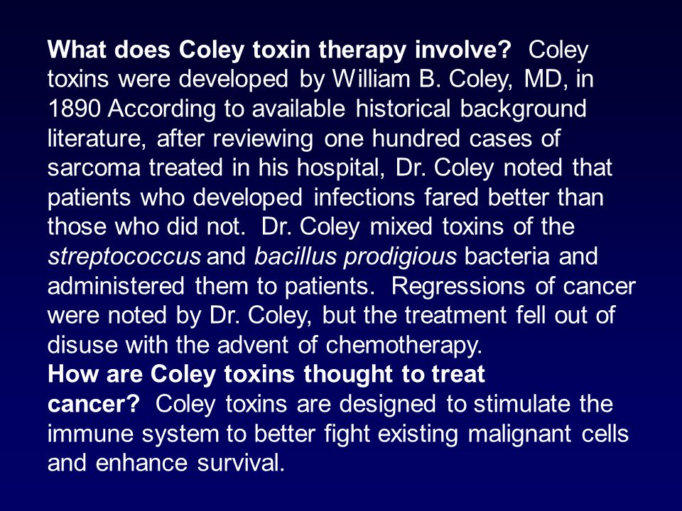 What does Coley toxin therapy involve? Coley toxins were developed by William B. Coley, MD, in 1890 According to available historical background liter