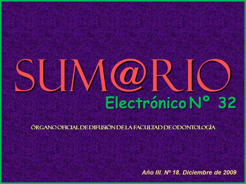 Sum@rio Electrónico Nº 32 Órgano Oficial de Difusión de la Facultad de Odontología Año III.
