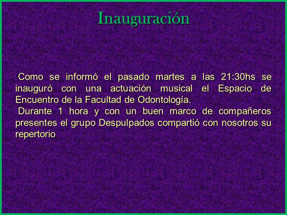 Inauguración Como se informó el pasado martes a las 21:30hs se inauguró con una actuación musical el Espacio de Encuentro de la Facultad de Odontología.