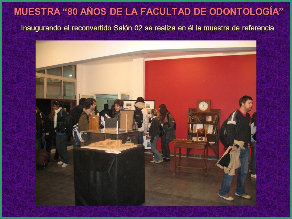 MUESTRA 80 AÑOS DE LA FACULTAD DE ODONTOLOGÍA Inaugurando el reconvertido Salón 02 se realiza en él la muestra de referencia.