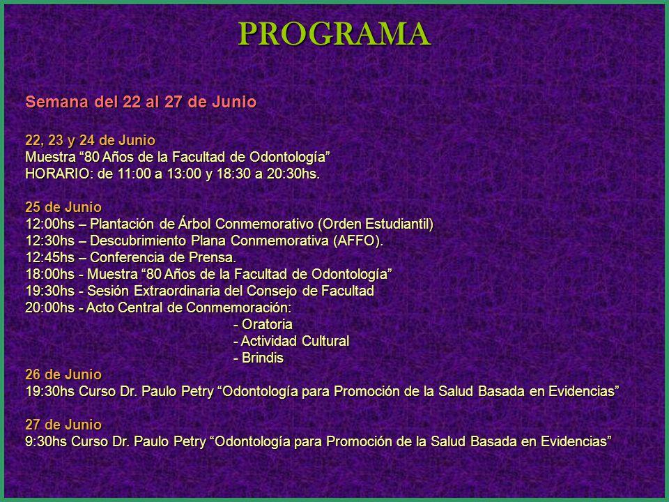 PROGRAMA Semana del 22 al 27 de Junio 22, 23 y 24 de Junio Muestra 80 Años de la Facultad de Odontología HORARIO: de 11:00 a 13:00 y 18:30 a 20:30hs.