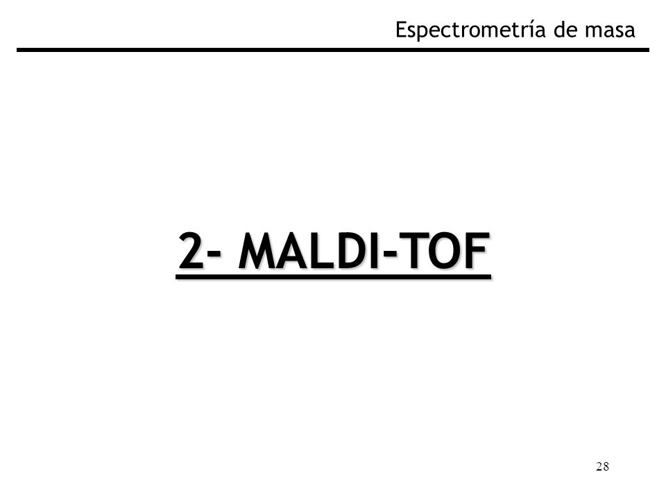 28 2- MALDI-TOF Espectrometría de masa