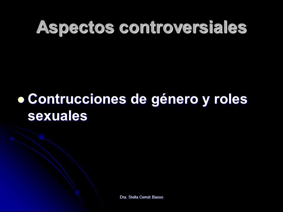 Dra. Stella Cerruti Basso Aspectos controversiales Contrucciones de género y roles sexuales Contrucciones de género y roles sexuales