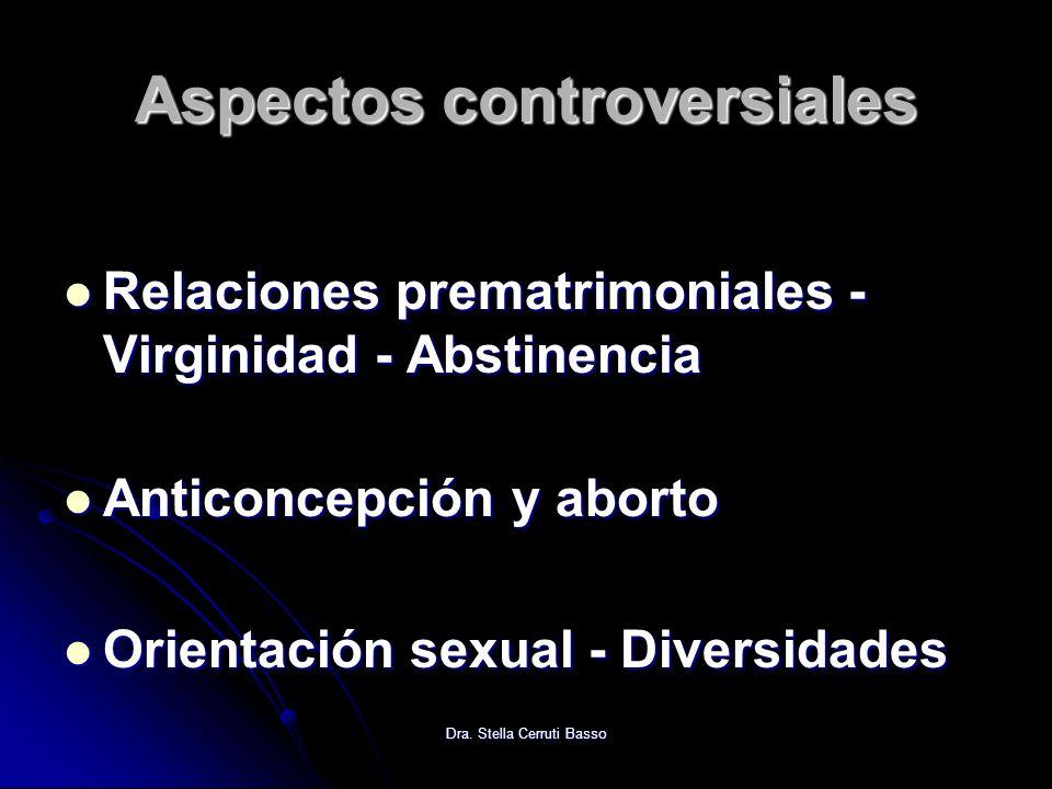 Dra. Stella Cerruti Basso Aspectos controversiales Relaciones prematrimoniales - Virginidad - Abstinencia Relaciones prematrimoniales - Virginidad - A