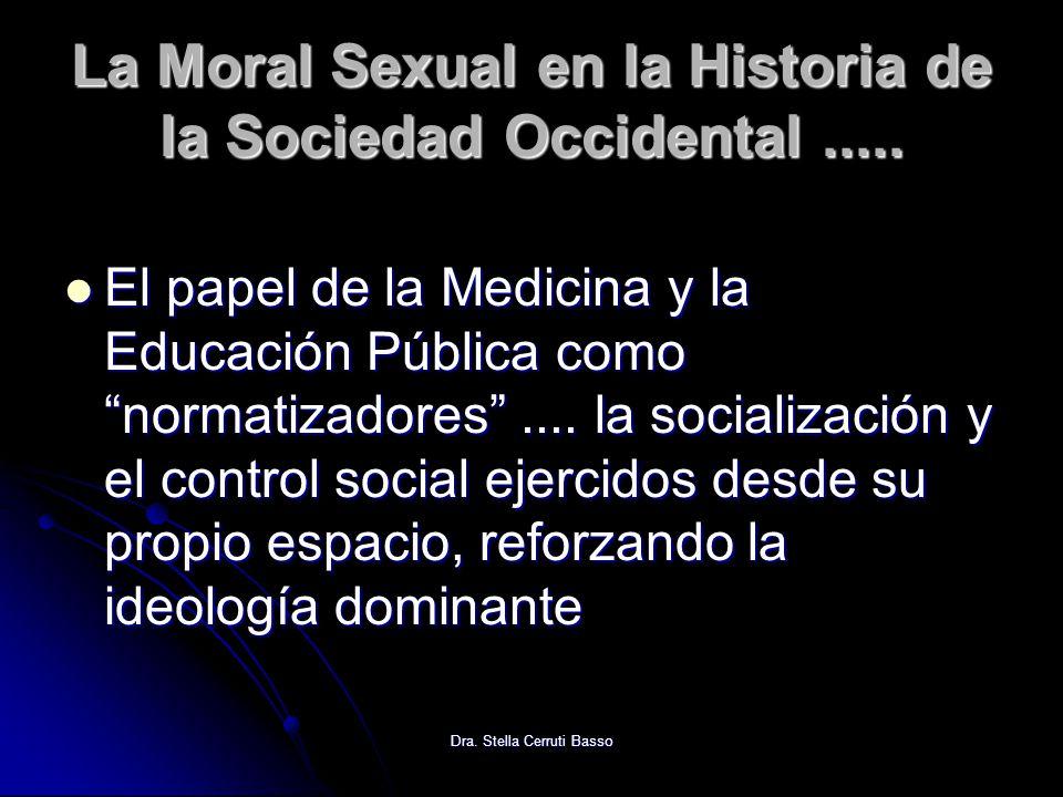 Dra. Stella Cerruti Basso La Moral Sexual en la Historia de la Sociedad Occidental..... El papel de la Medicina y la Educación Pública como normatizad