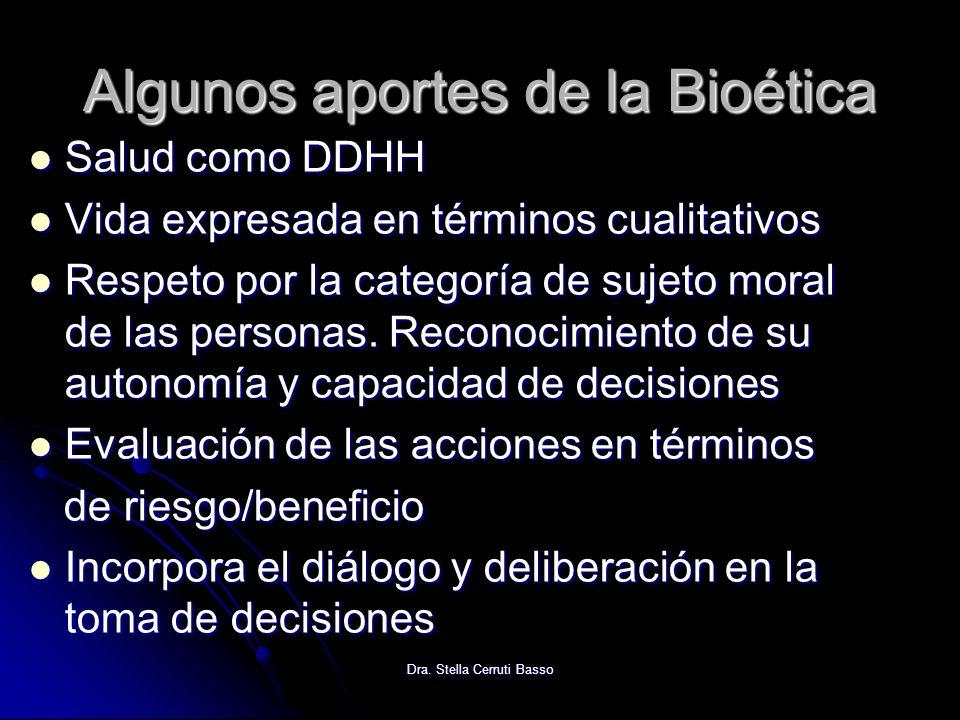 Dra. Stella Cerruti Basso Algunos aportes de la Bioética Salud como DDHH Salud como DDHH Vida expresada en términos cualitativos Vida expresada en tér