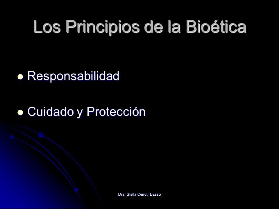 Dra. Stella Cerruti Basso Los Principios de la Bioética Responsabilidad Responsabilidad Cuidado y Protección Cuidado y Protección