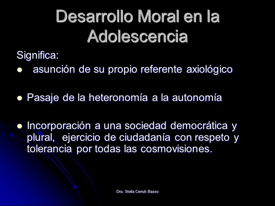 Dra. Stella Cerruti Basso Desarrollo Moral en la Adolescencia Significa: asunción de su propio referente axiológico asunción de su propio referente ax