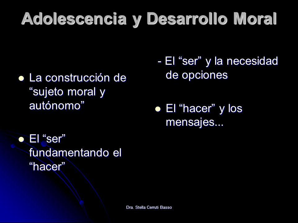 Dra. Stella Cerruti Basso Adolescencia y Desarrollo Moral La construcción de sujeto moral y autónomo La construcción de sujeto moral y autónomo El ser