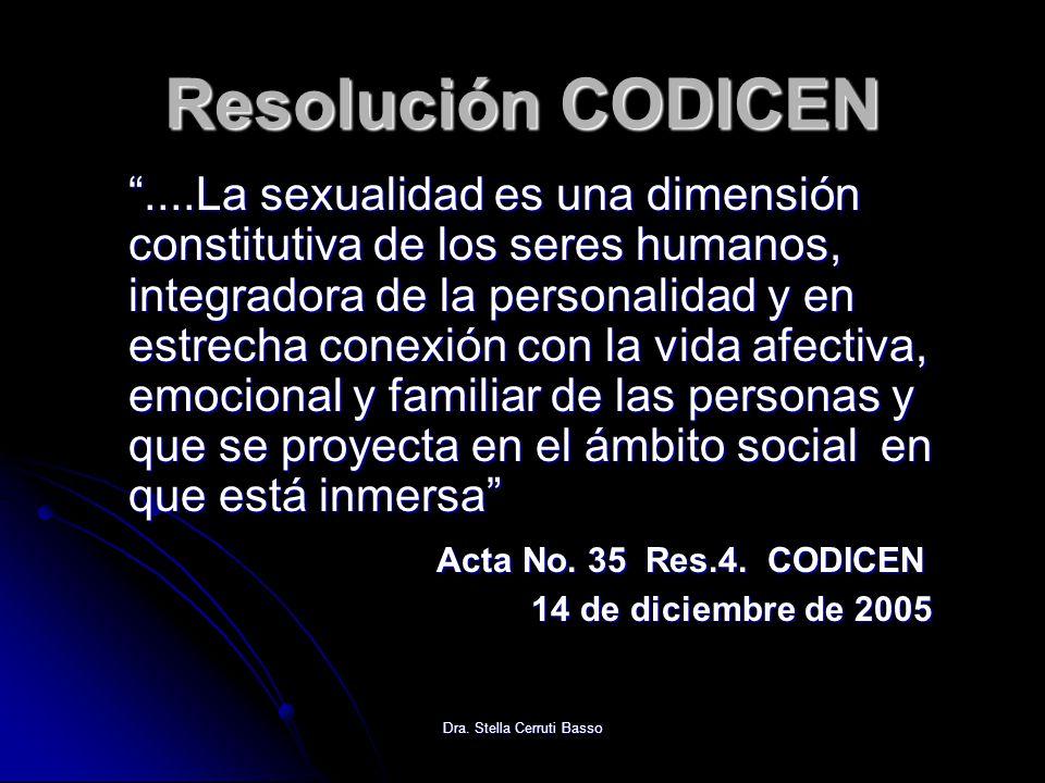 Dra. Stella Cerruti Basso Resolución CODICEN....La sexualidad es una dimensión constitutiva de los seres humanos, integradora de la personalidad y en