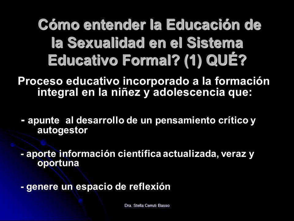 Cómo entender la Educación de la Sexualidad en el Sistema Educativo Formal? (1) QUÉ? Cómo entender la Educación de la Sexualidad en el Sistema Educati
