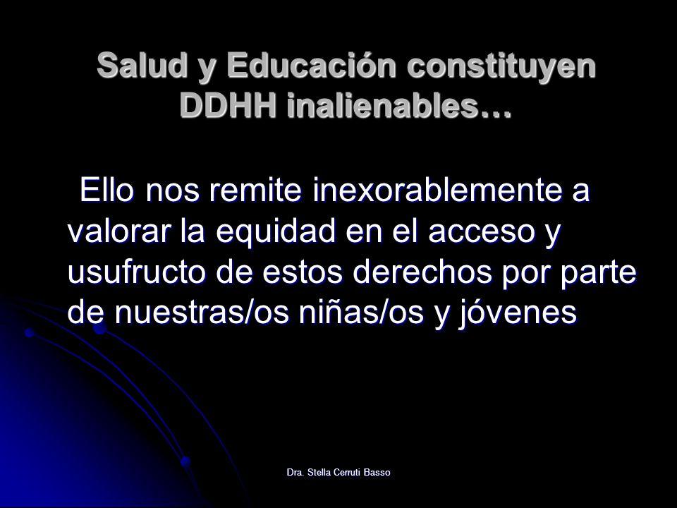 Dra. Stella Cerruti Basso Salud y Educación constituyen DDHH inalienables… Ello nos remite inexorablemente a valorar la equidad en el acceso y usufruc