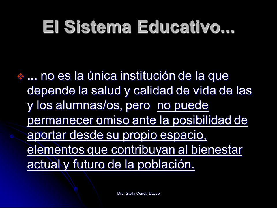 Dra. Stella Cerruti Basso El Sistema Educativo...... no es la única institución de la que depende la salud y calidad de vida de las y los alumnas/os,