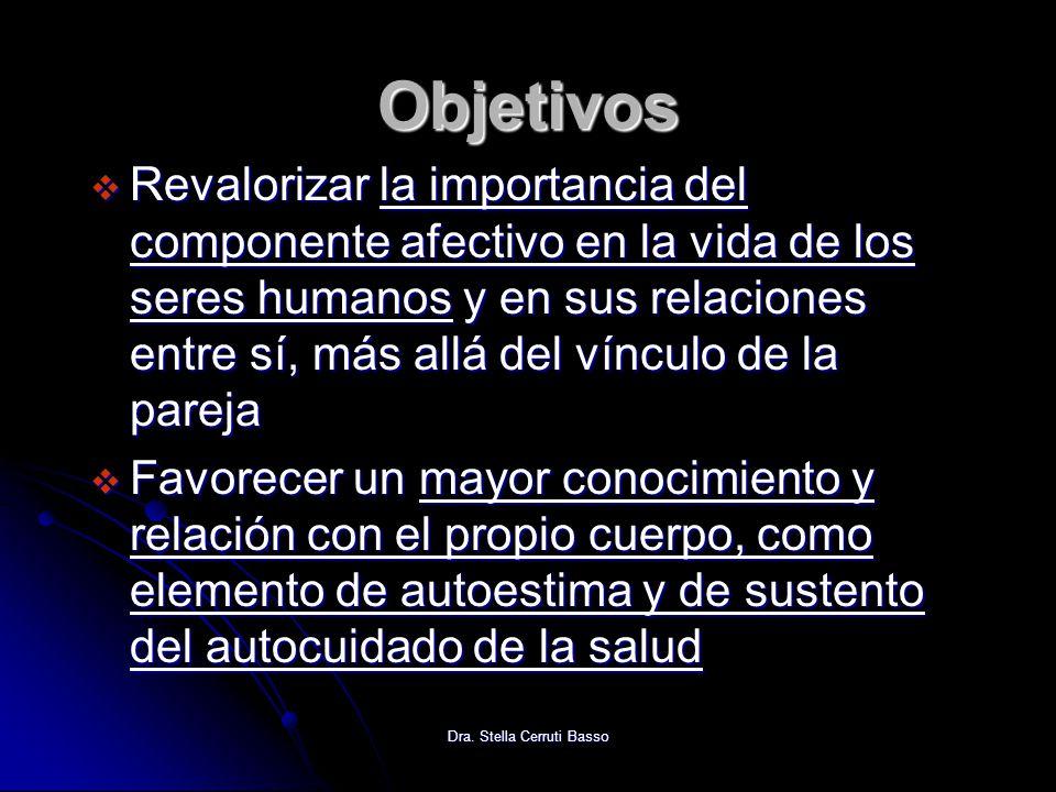Dra. Stella Cerruti Basso Objetivos Revalorizar la importancia del componente afectivo en la vida de los seres humanos y en sus relaciones entre sí, m