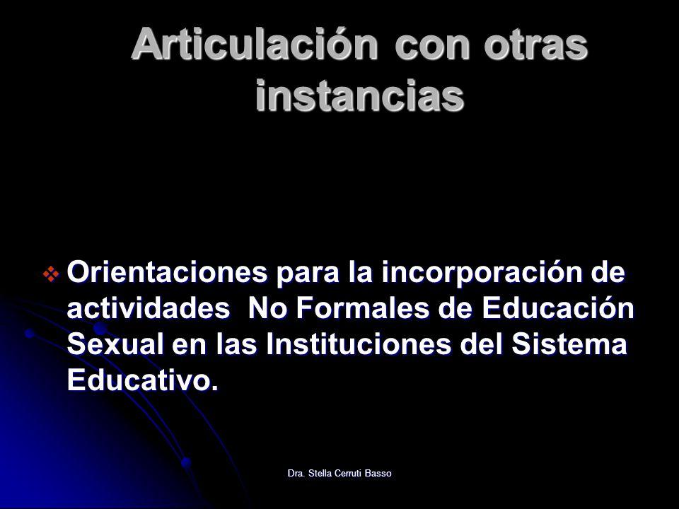 Dra. Stella Cerruti Basso Articulación con otras instancias Orientaciones para la incorporación de actividades No Formales de Educación Sexual en las