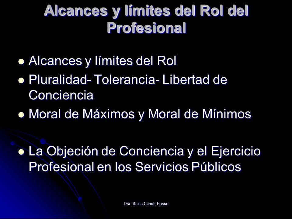 Dra. Stella Cerruti Basso Alcances y límites del Rol del Profesional Alcances y límites del Rol Alcances y límites del Rol Pluralidad- Tolerancia- Lib