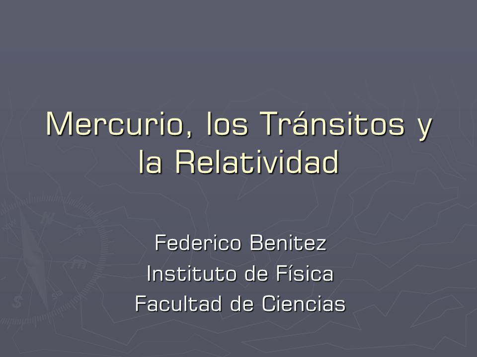 Mercurio, los Tránsitos y la Relatividad Federico Benitez Instituto de Física Facultad de Ciencias