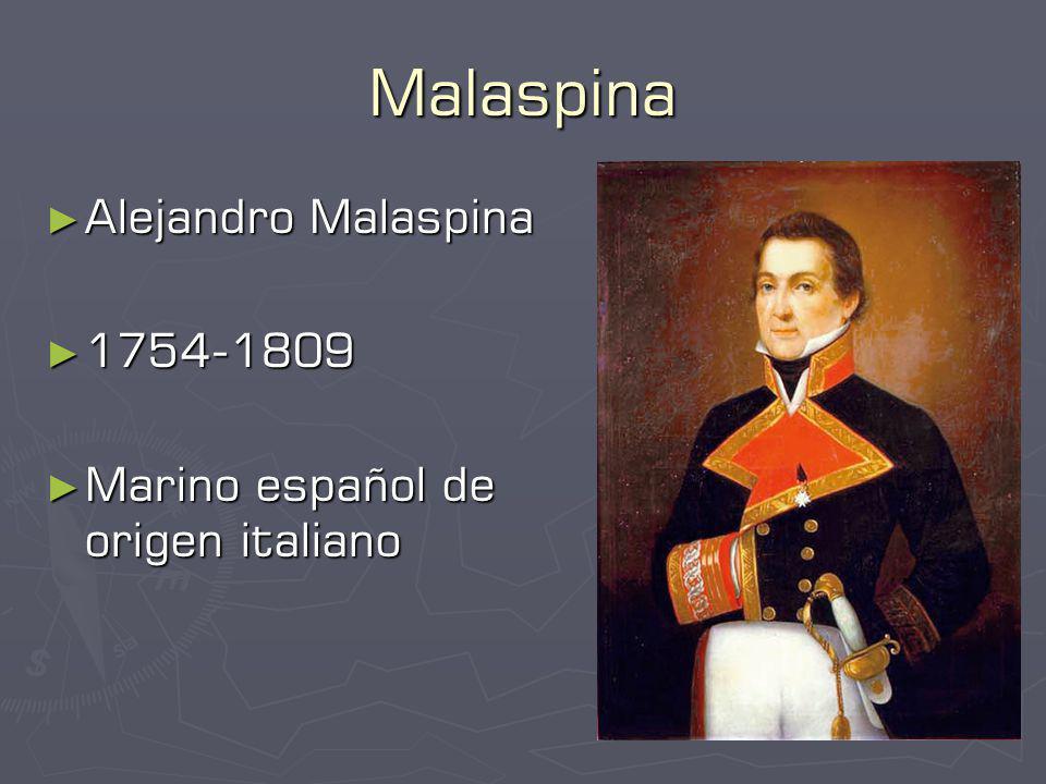 Malaspina Alejandro Malaspina Alejandro Malaspina 1754-1809 1754-1809 Marino español de origen italiano Marino español de origen italiano
