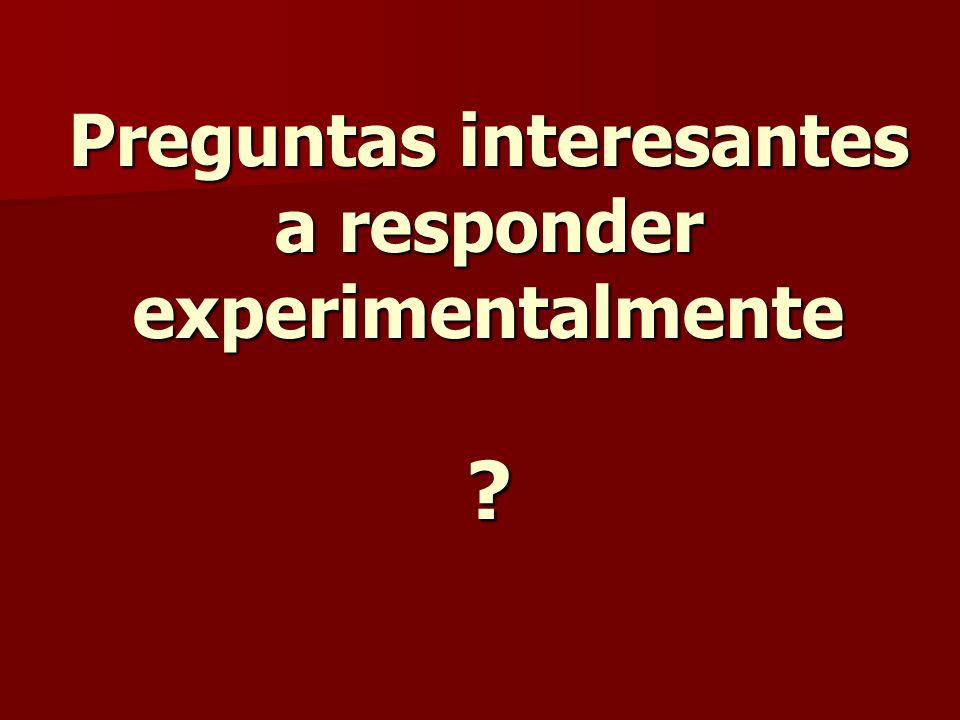 Preguntas interesantes a responder experimentalmente ?