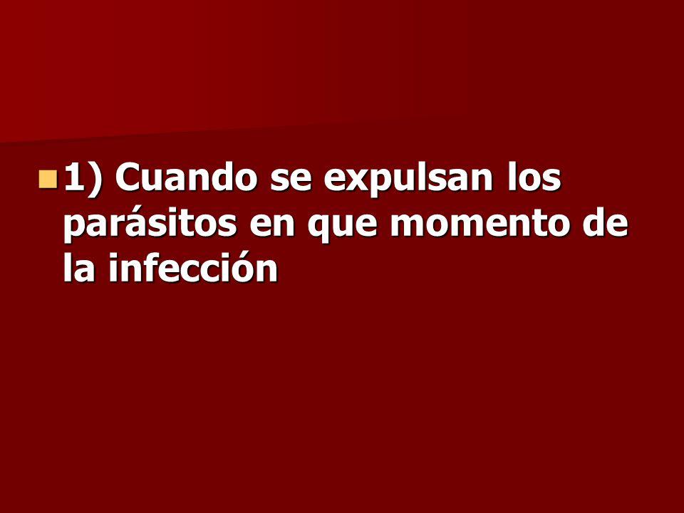 1) Cuando se expulsan los parásitos en que momento de la infección 1) Cuando se expulsan los parásitos en que momento de la infección