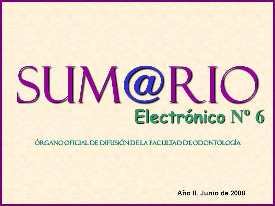 Sum@rio Electrónico Nº 6 Órgano Oficial de Difusión de la Facultad de Odontología Año II.