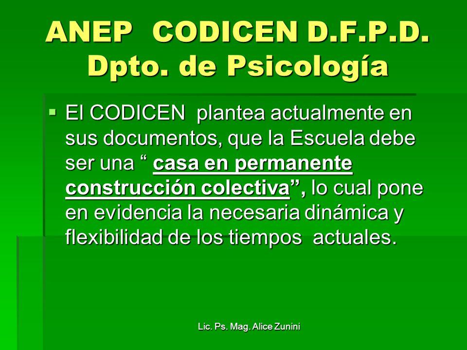 Lic. Ps. Mag. Alice Zunini ANEP CODICEN D.F.P.D. Dpto. de Psicología El CODICEN plantea actualmente en sus documentos, que la Escuela debe ser una cas