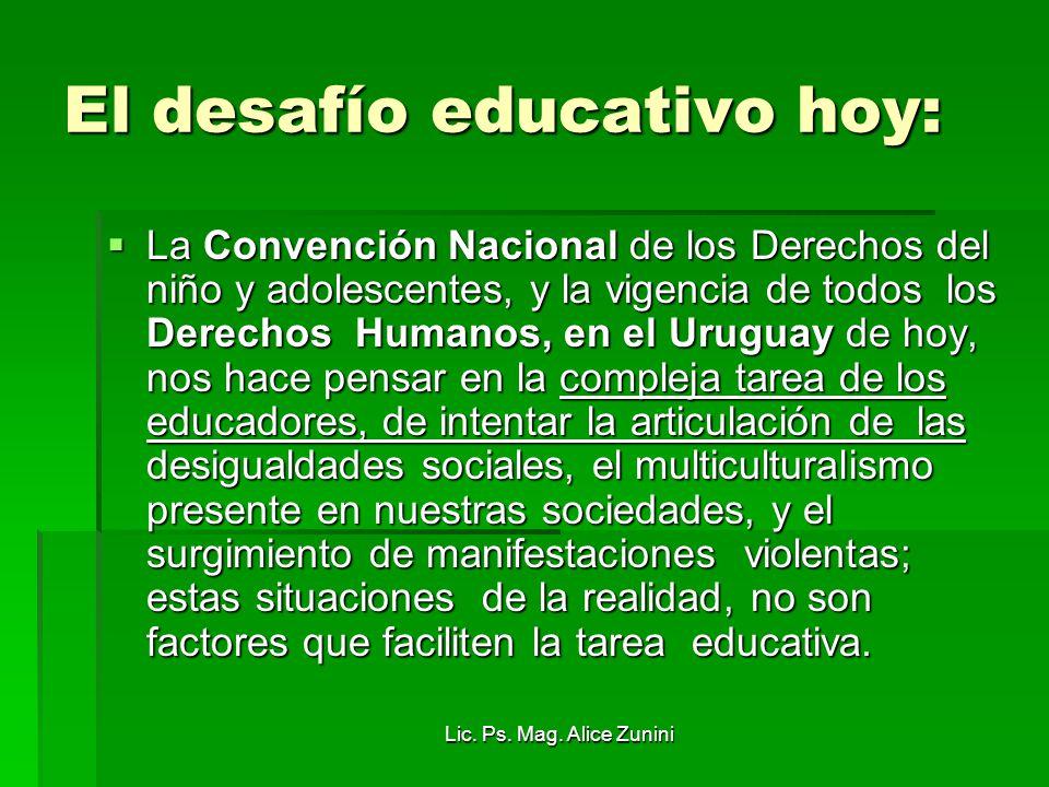 Lic. Ps. Mag. Alice Zunini El desafío educativo hoy: La Convención Nacional de los Derechos del niño y adolescentes, y la vigencia de todos los Derech