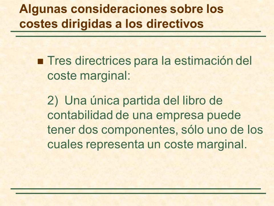 Tres directrices para la estimación del coste marginal: 2)Una única partida del libro de contabilidad de una empresa puede tener dos componentes, sólo uno de los cuales representa un coste marginal.