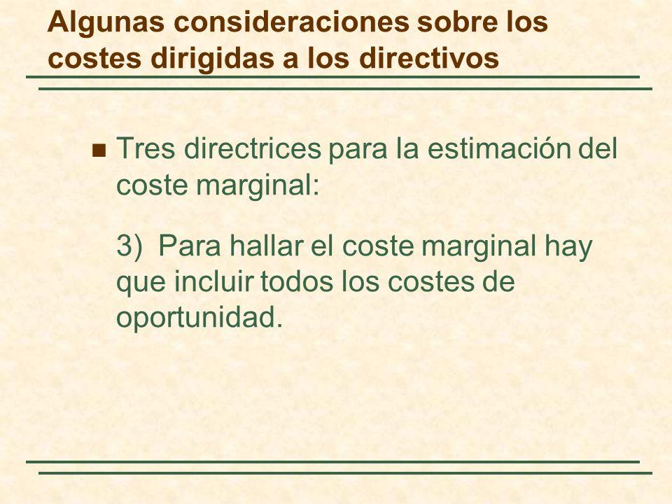 Tres directrices para la estimación del coste marginal: 3)Para hallar el coste marginal hay que incluir todos los costes de oportunidad.