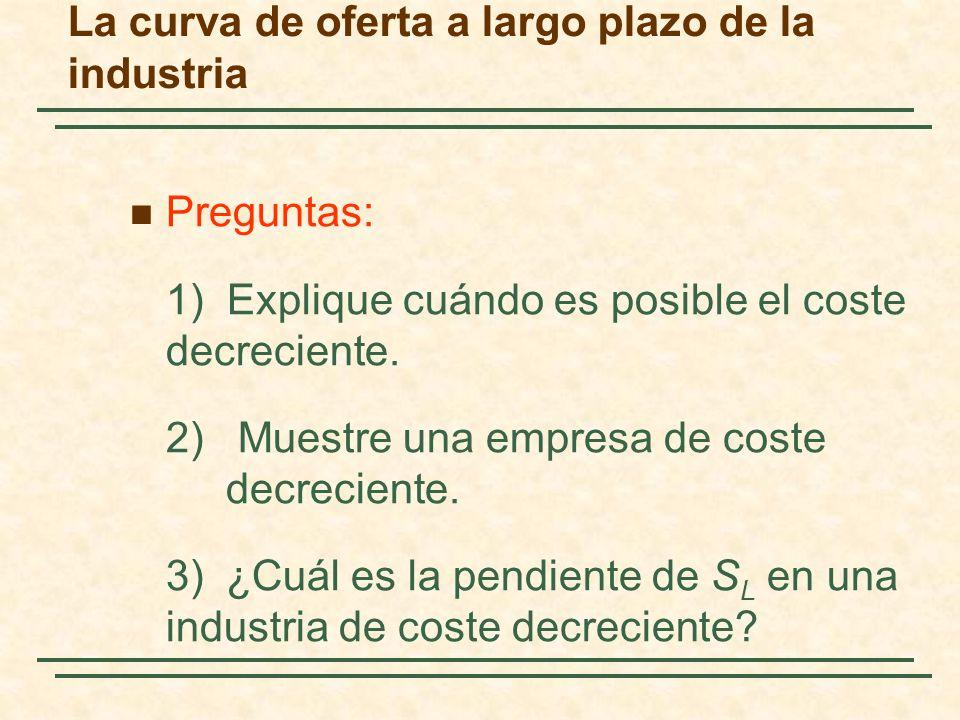 Preguntas: 1) Explique cuándo es posible el coste decreciente. 2) Muestre una empresa de coste decreciente. 3)¿Cuál es la pendiente de S L en una indu