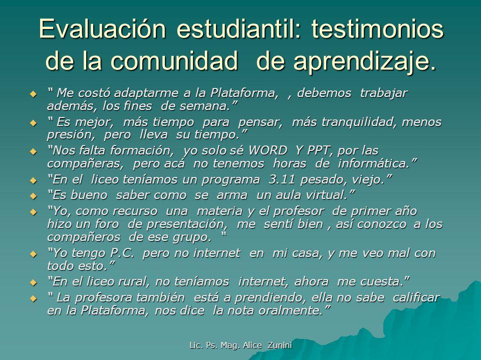 Lic. Ps. Mag. Alice Zunini Evaluación estudiantil: testimonios de la comunidad de aprendizaje. Me costó adaptarme a la Plataforma,, debemos trabajar a