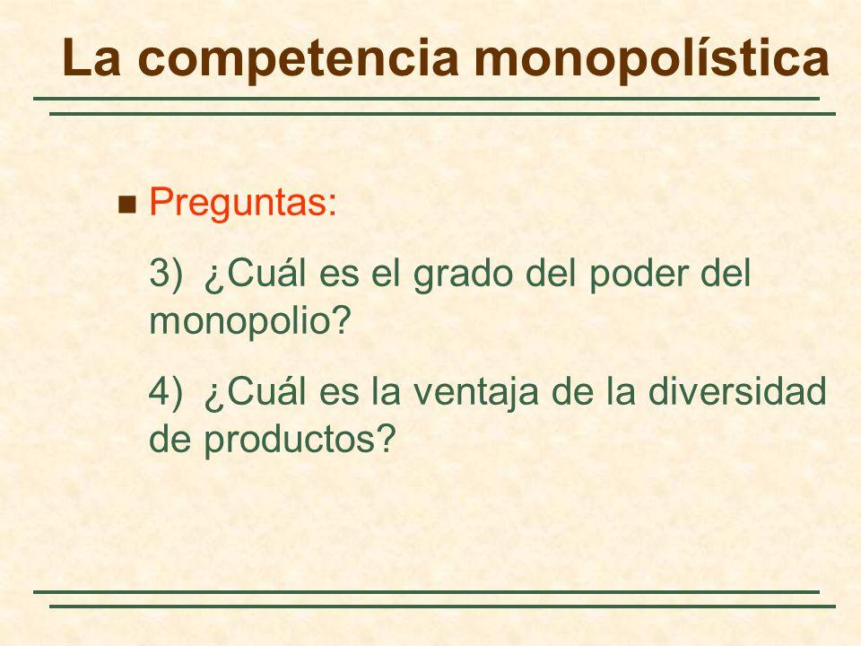 Preguntas: 3)¿Cuál es el grado del poder del monopolio? 4)¿Cuál es la ventaja de la diversidad de productos? La competencia monopolística