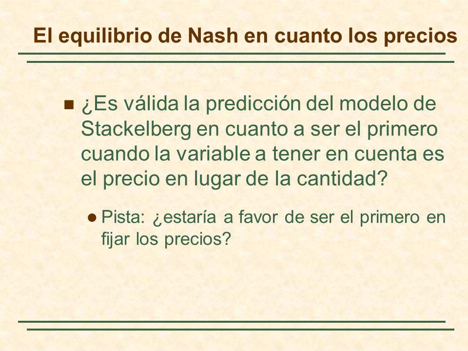 ¿Es válida la predicción del modelo de Stackelberg en cuanto a ser el primero cuando la variable a tener en cuenta es el precio en lugar de la cantida
