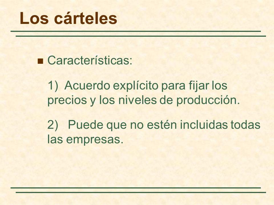 Los cárteles Características: 1) Acuerdo explícito para fijar los precios y los niveles de producción. 2) Puede que no estén incluidas todas las empre