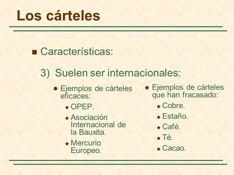 Ejemplos de cárteles eficaces: OPEP. Asociación Internacional de la Bauxita. Mercurio Europeo. Ejemplos de cárteles que han fracasado: Cobre. Estaño.
