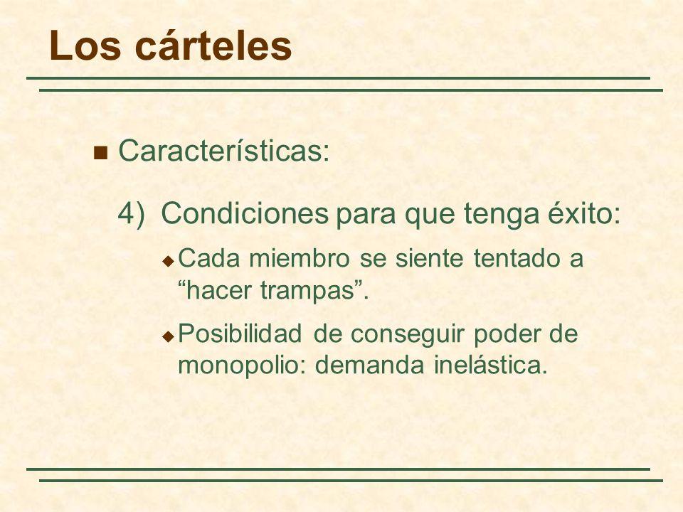 Características: 4) Condiciones para que tenga éxito: Cada miembro se siente tentado a hacer trampas. Posibilidad de conseguir poder de monopolio: dem