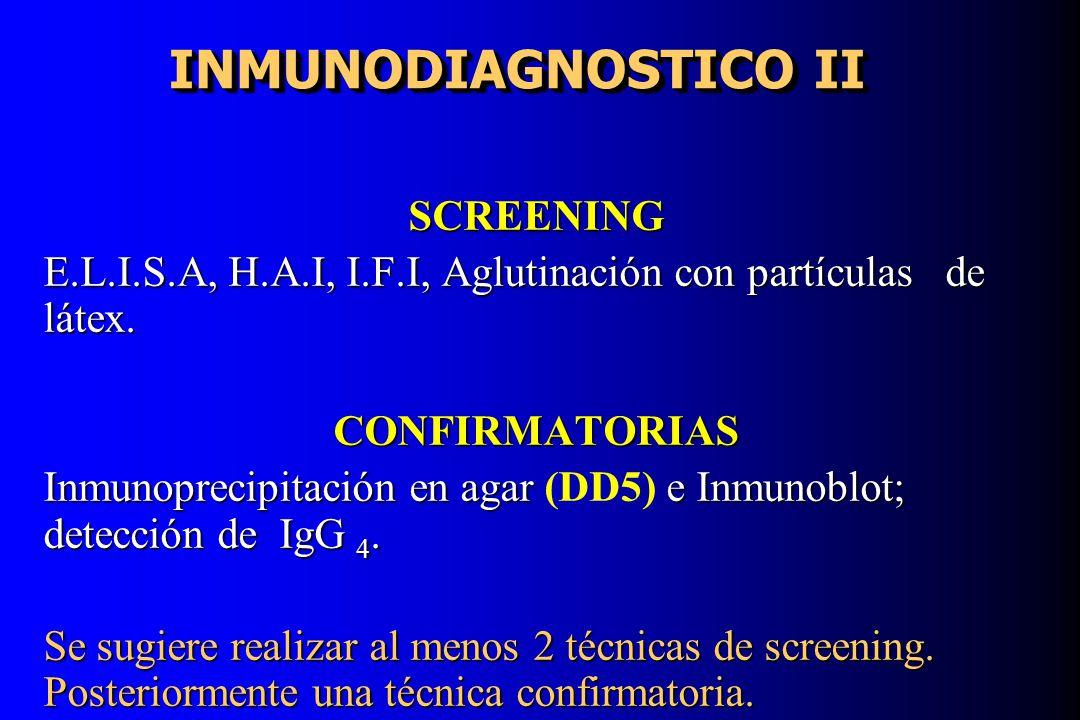 INMUNODIAGNOSTICO II SCREENING E.L.I.S.A, H.A.I, I.F.I, Aglutinación con partículas de látex. CONFIRMATORIAS Inmunoprecipitación en agare Inmunoblot;