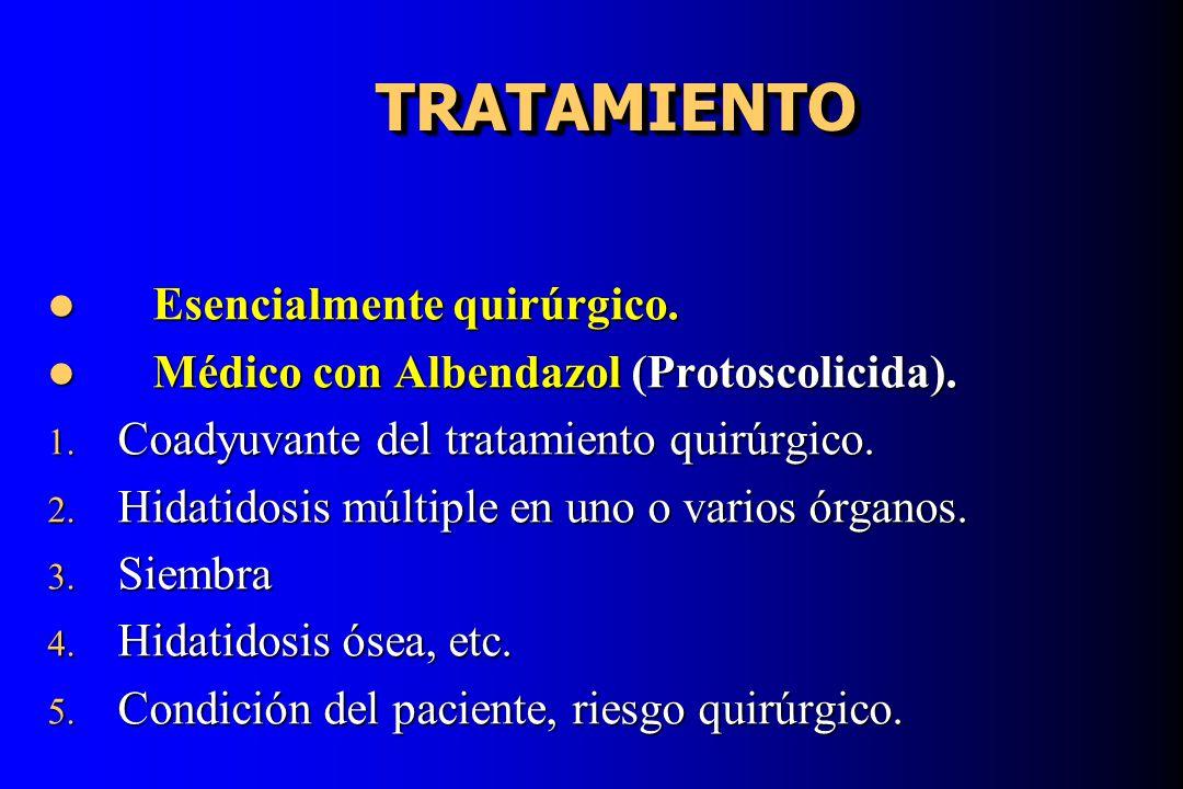 TRATAMIENTOTRATAMIENTO Esencialmente quirúrgico. Esencialmente quirúrgico. Médico con Albendazol (Protoscolicida). Médico con Albendazol (Protoscolici