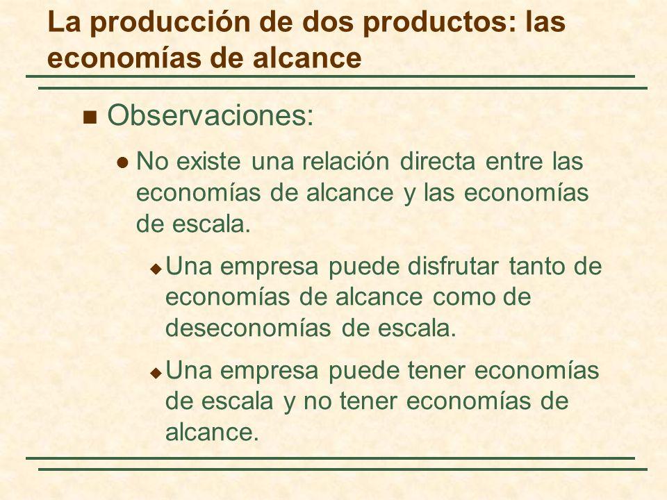 Observaciones: No existe una relación directa entre las economías de alcance y las economías de escala. Una empresa puede disfrutar tanto de economías