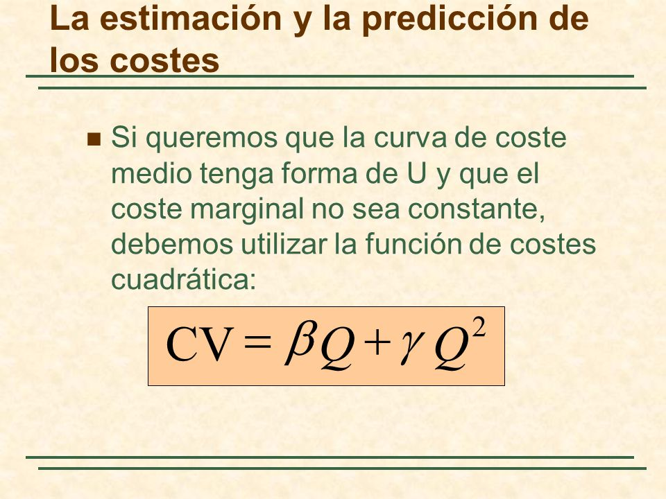 Si queremos que la curva de coste medio tenga forma de U y que el coste marginal no sea constante, debemos utilizar la función de costes cuadrática: 2