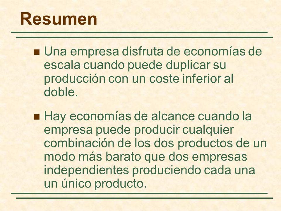 Resumen Una empresa disfruta de economías de escala cuando puede duplicar su producción con un coste inferior al doble. Hay economías de alcance cuand