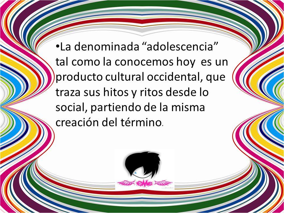 La denominada adolescencia tal como la conocemos hoy es un producto cultural occidental, que traza sus hitos y ritos desde lo social, partiendo de la