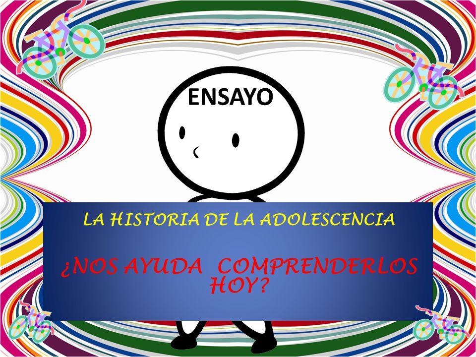 ENSAYO LA HISTORIA DE LA ADOLESCENCIA ¿NOS AYUDA COMPRENDERLOS HOY?