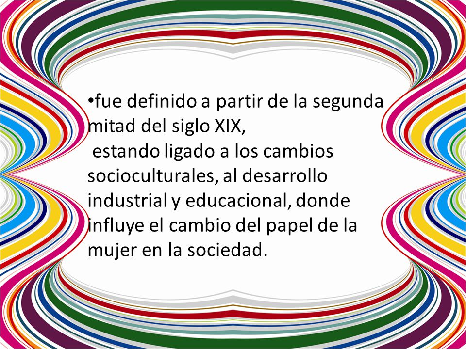 fue definido a partir de la segunda mitad del siglo XIX, estando ligado a los cambios socioculturales, al desarrollo industrial y educacional, donde i