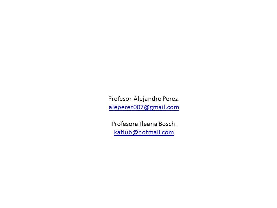 Profesor Alejandro Pérez. aleperez007@gmail.com Profesora Ileana Bosch. katiub@hotmail.com