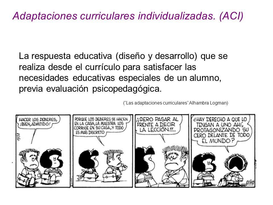 Adaptaciones curriculares individualizadas. (ACI) La respuesta educativa (diseño y desarrollo) que se realiza desde el currículo para satisfacer las n