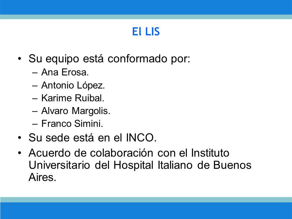El LIS Su equipo está conformado por: –Ana Erosa.–Antonio López.