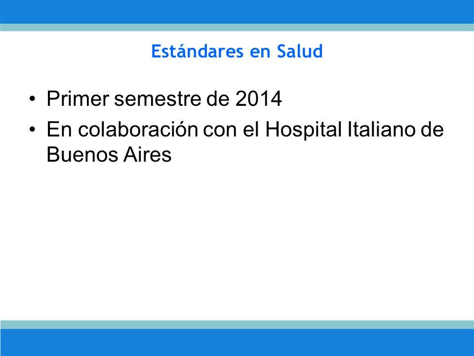 Estándares en Salud Primer semestre de 2014 En colaboración con el Hospital Italiano de Buenos Aires