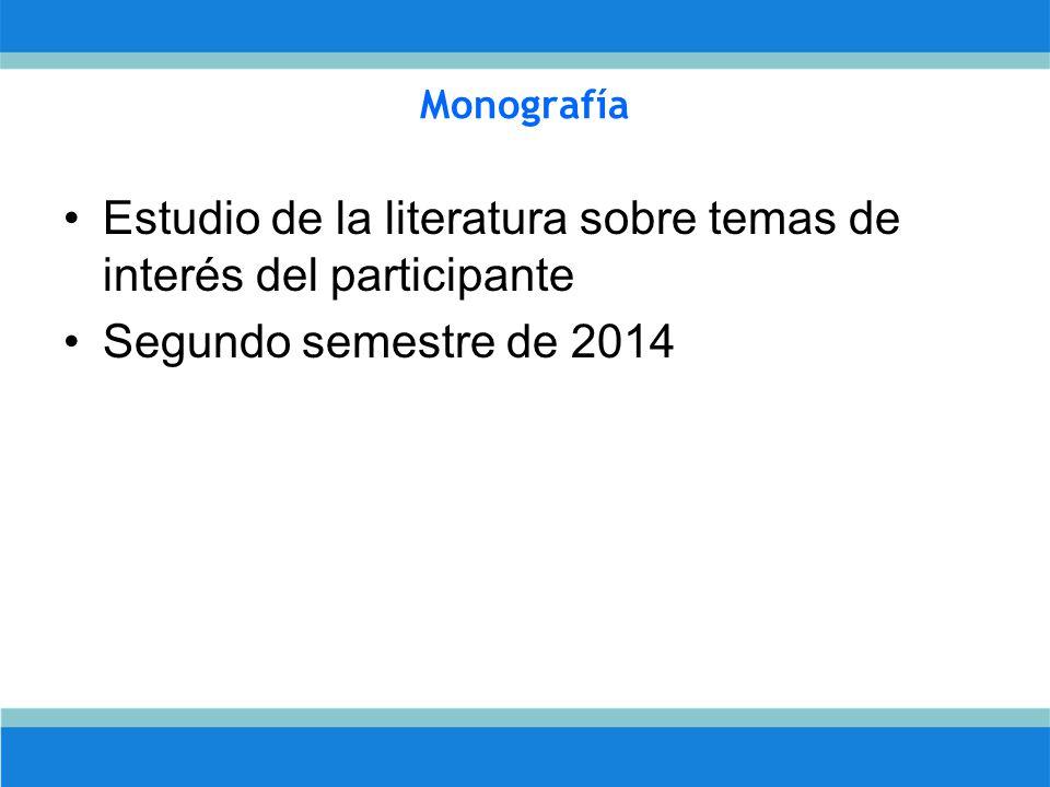 Monografía Estudio de la literatura sobre temas de interés del participante Segundo semestre de 2014