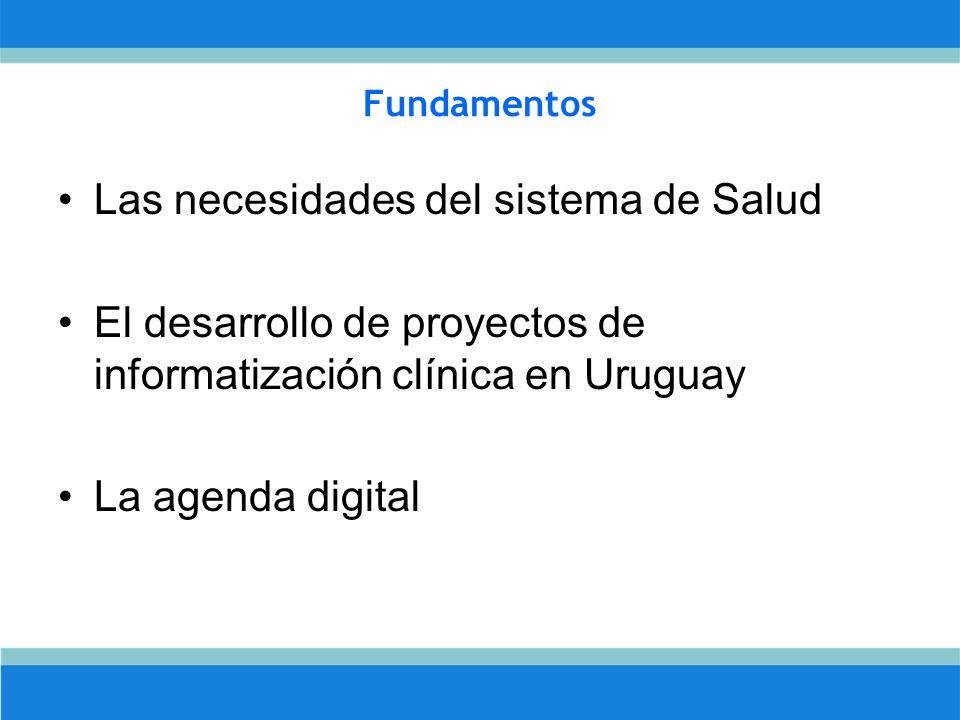 Fundamentos Las necesidades del sistema de Salud El desarrollo de proyectos de informatización clínica en Uruguay La agenda digital